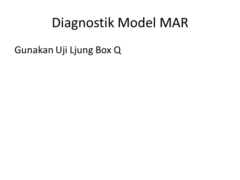 Diagnostik Model MAR Gunakan Uji Ljung Box Q