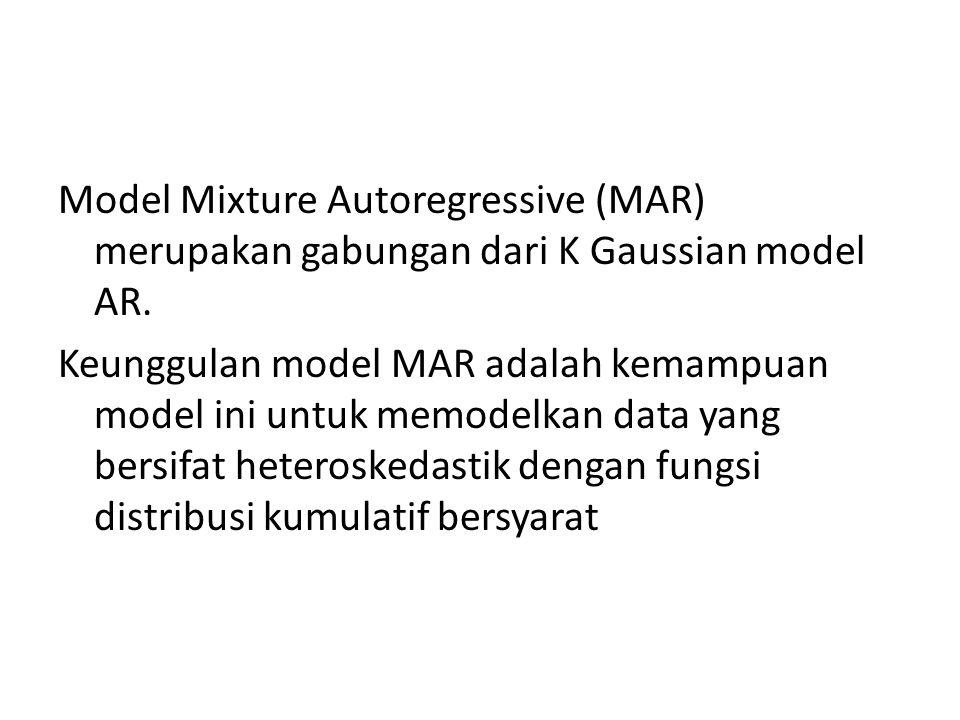 Model Mixture Autoregressive (MAR) merupakan gabungan dari K Gaussian model AR.