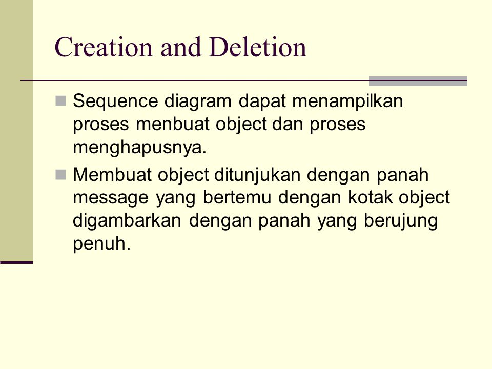 Creation and Deletion Sequence diagram dapat menampilkan proses menbuat object dan proses menghapusnya.