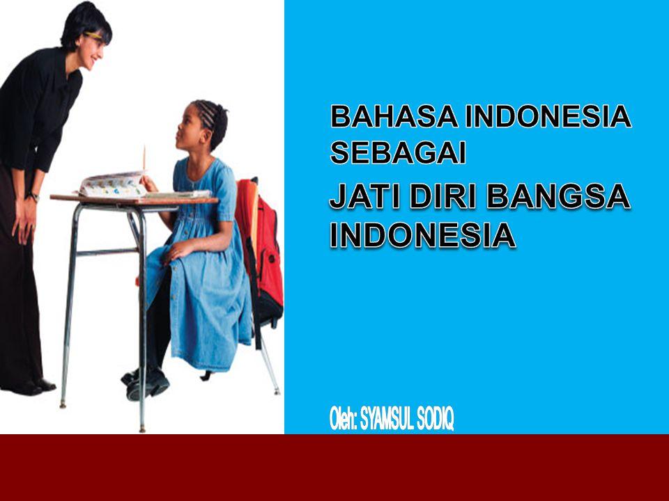 Oleh: SYAMSUL SODIQ JATI DIRI BANGSA INDONESIA