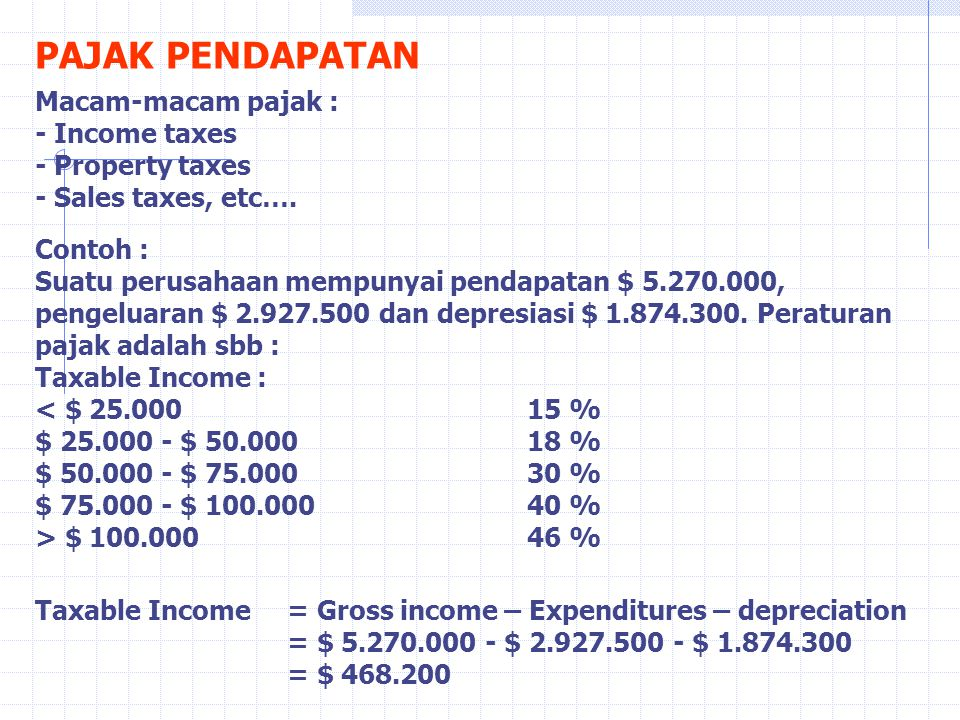 PAJAK PENDAPATAN Macam-macam pajak : - Income taxes - Property taxes - Sales taxes, etc….