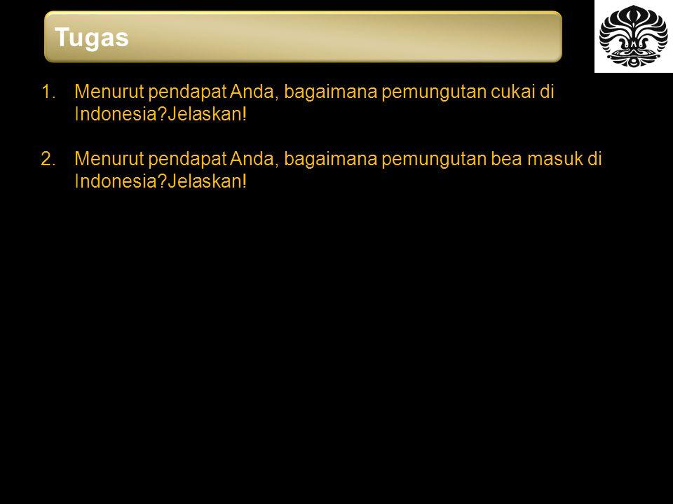 Tugas Menurut pendapat Anda, bagaimana pemungutan cukai di Indonesia Jelaskan!