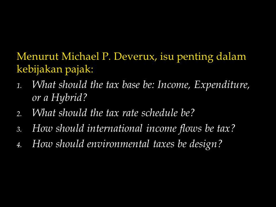 Menurut Michael P. Deverux, isu penting dalam kebijakan pajak: