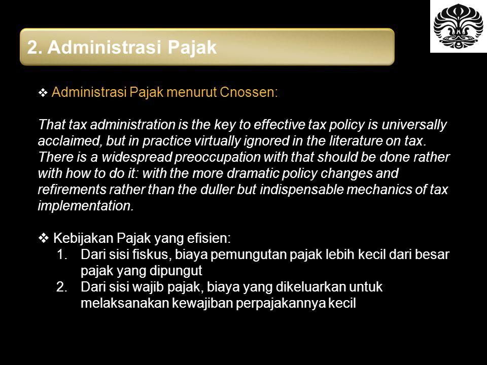 2. Administrasi Pajak Administrasi Pajak menurut Cnossen: