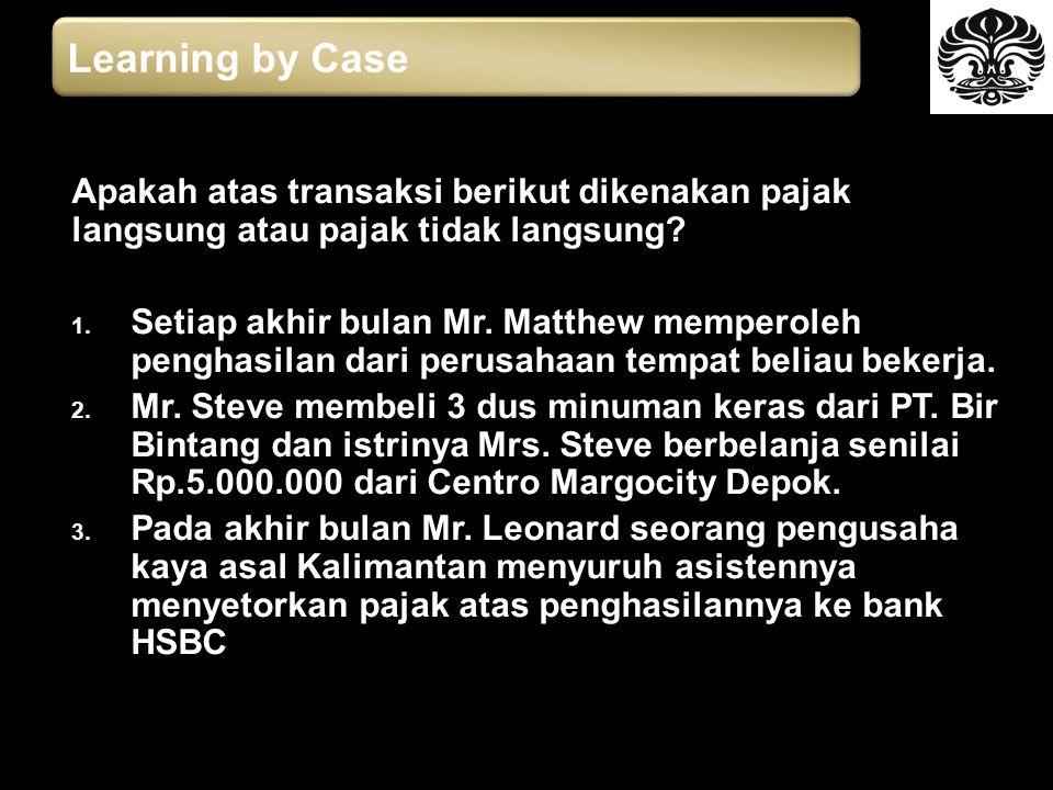 Learning by Case Apakah atas transaksi berikut dikenakan pajak langsung atau pajak tidak langsung