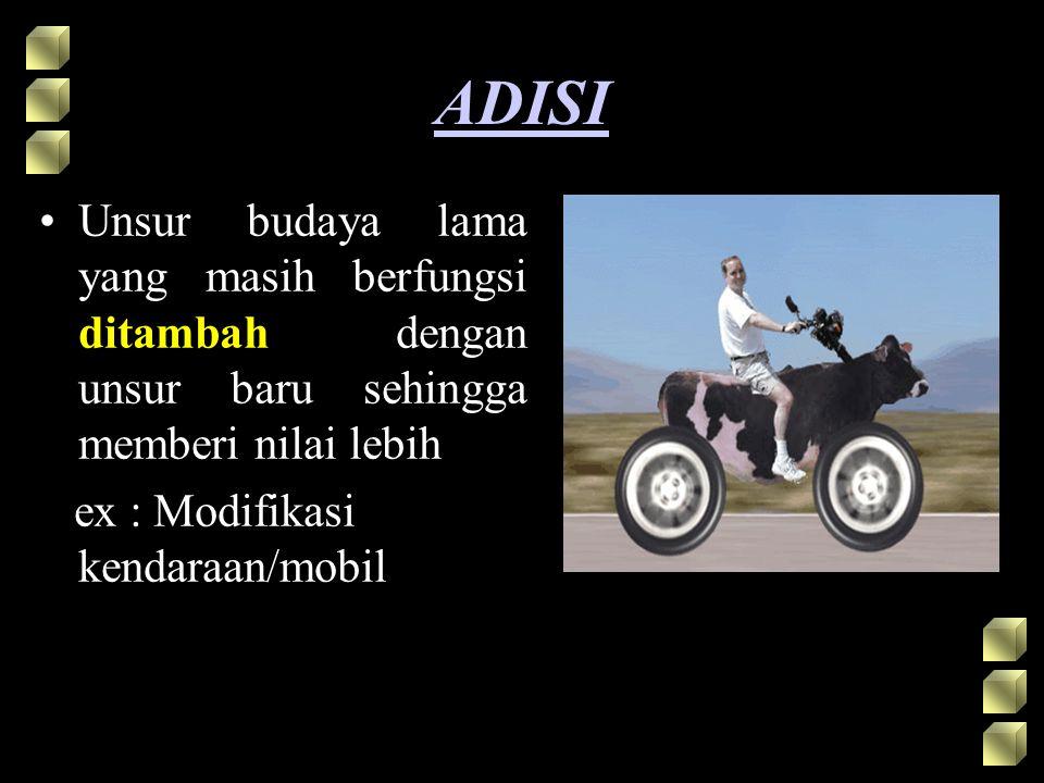 ADISI Unsur budaya lama yang masih berfungsi ditambah dengan unsur baru sehingga memberi nilai lebih.