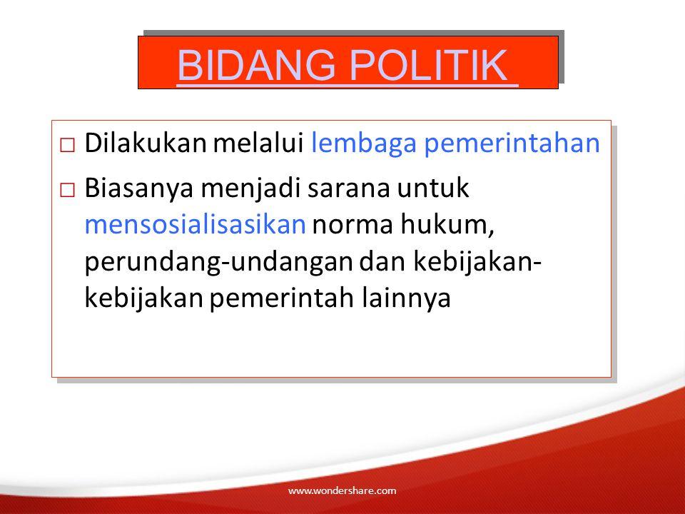 BIDANG POLITIK Dilakukan melalui lembaga pemerintahan