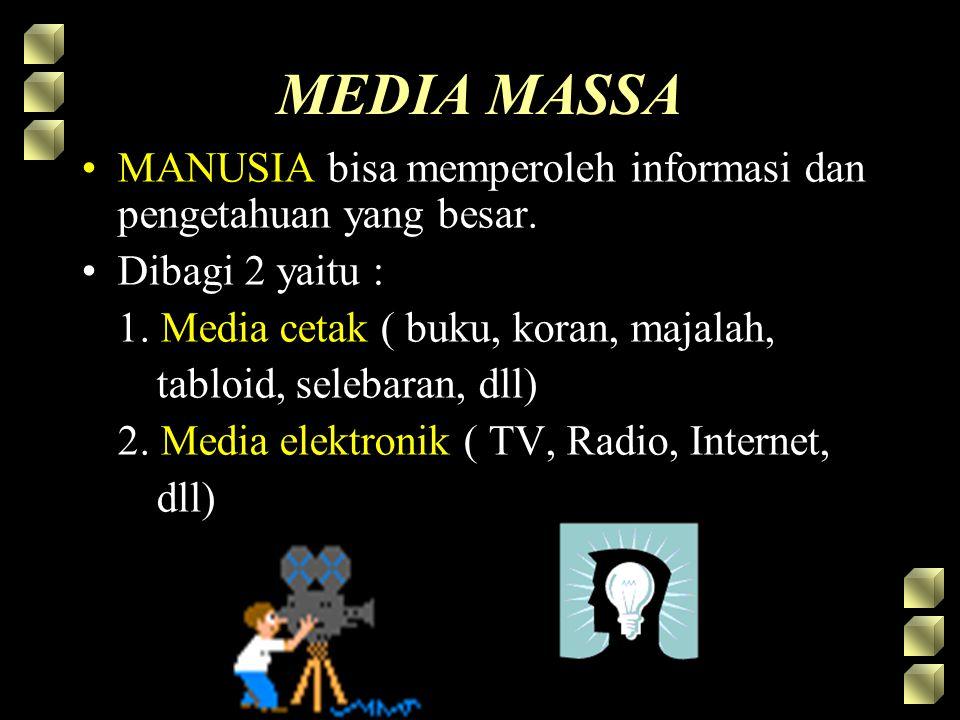MEDIA MASSA MANUSIA bisa memperoleh informasi dan pengetahuan yang besar. Dibagi 2 yaitu : 1. Media cetak ( buku, koran, majalah,