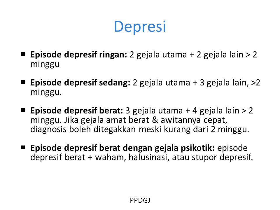 Depresi Episode depresif ringan: 2 gejala utama + 2 gejala lain > 2 minggu. Episode depresif sedang: 2 gejala utama + 3 gejala lain, >2 minggu.