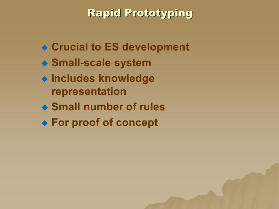 Rapid Prototyping Crucial to ES development. Small-scale system. Includes knowledge representation.