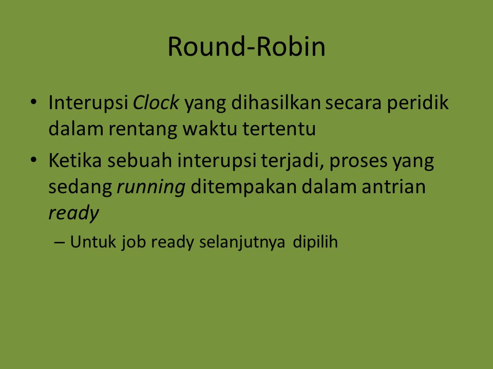 Round-Robin Interupsi Clock yang dihasilkan secara peridik dalam rentang waktu tertentu.