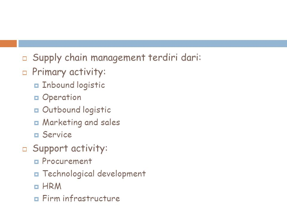 Supply chain management terdiri dari: Primary activity: