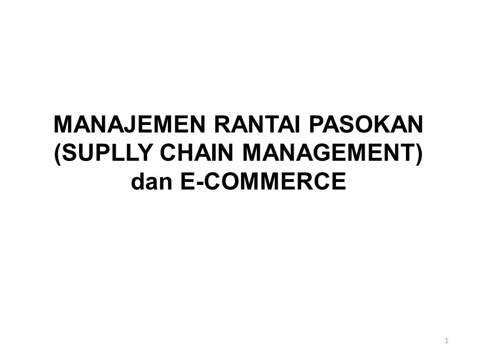 MANAJEMEN RANTAI PASOKAN (SUPLLY CHAIN MANAGEMENT) dan E-COMMERCE