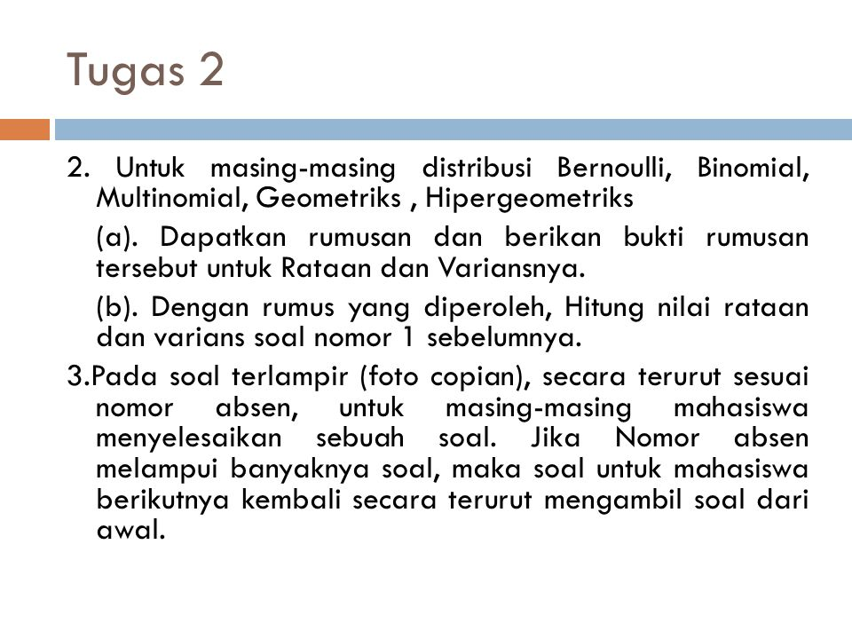 Tugas 2 2. Untuk masing-masing distribusi Bernoulli, Binomial, Multinomial, Geometriks , Hipergeometriks.