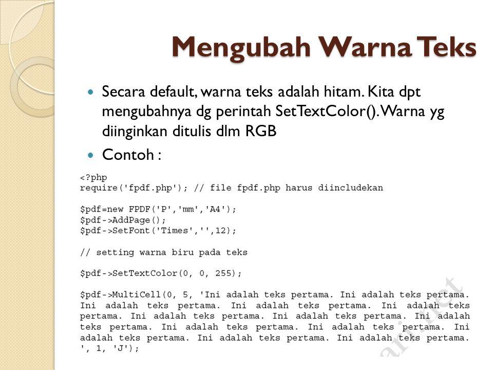 Mengubah Warna Teks Secara default, warna teks adalah hitam. Kita dpt mengubahnya dg perintah SetTextColor(). Warna yg diinginkan ditulis dlm RGB.