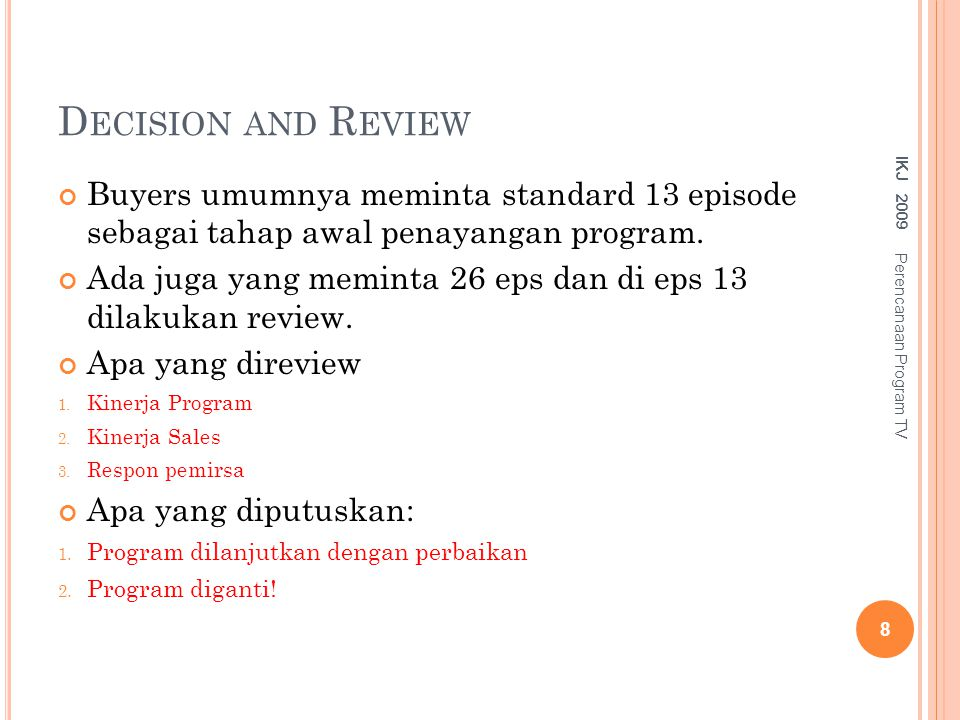 Decision and Review IKJ 2009. Buyers umumnya meminta standard 13 episode sebagai tahap awal penayangan program.