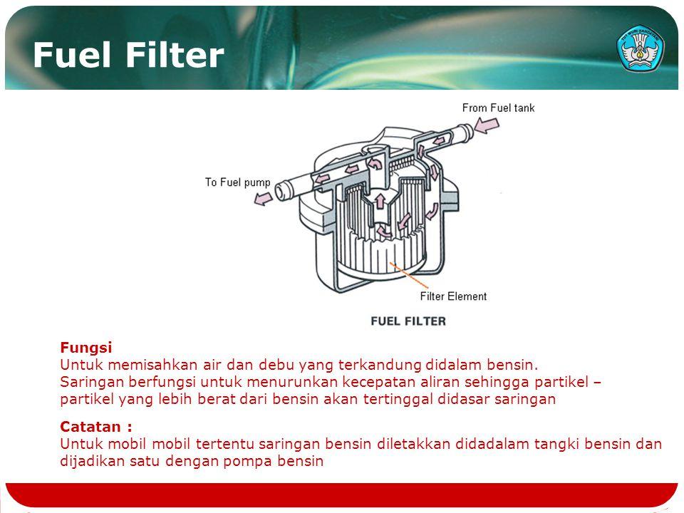Fuel Filter Fungsi. Untuk memisahkan air dan debu yang terkandung didalam bensin.