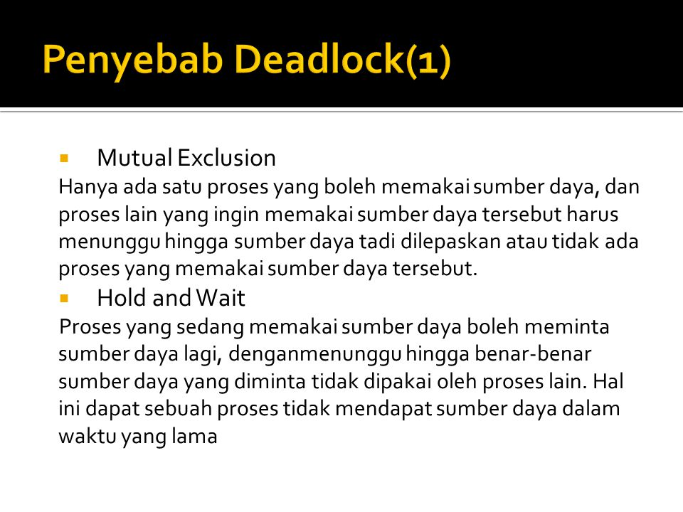 Penyebab Deadlock(1) Mutual Exclusion Hold and Wait