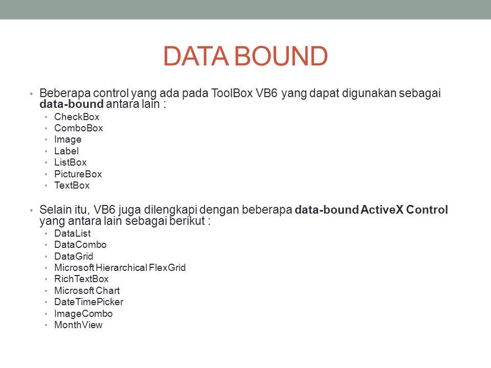 DATA BOUND Beberapa control yang ada pada ToolBox VB6 yang dapat digunakan sebagai data-bound antara lain :