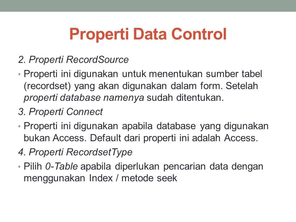 Properti Data Control 2. Properti RecordSource