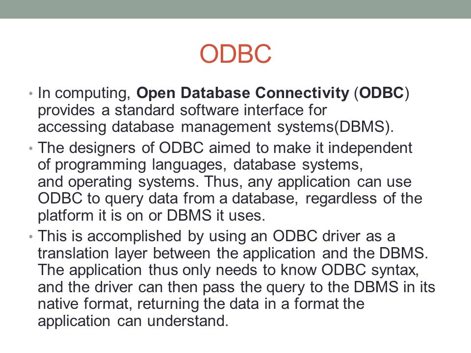 ODBC In computing, Open Database Connectivity (ODBC) provides a standard software interface for accessing database management systems(DBMS).