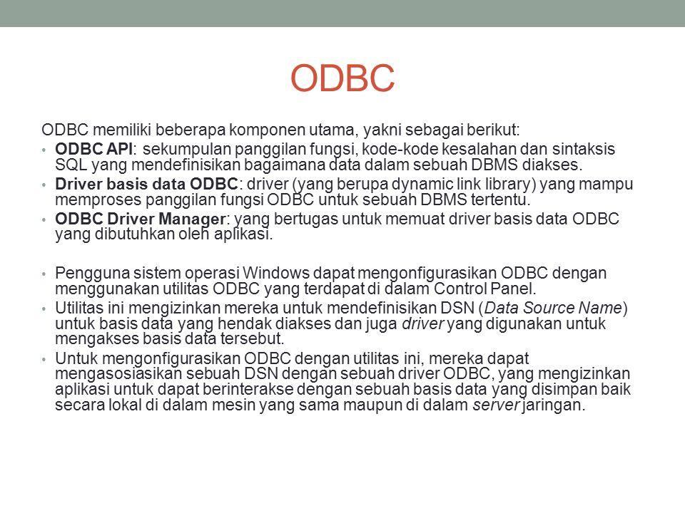 ODBC ODBC memiliki beberapa komponen utama, yakni sebagai berikut: