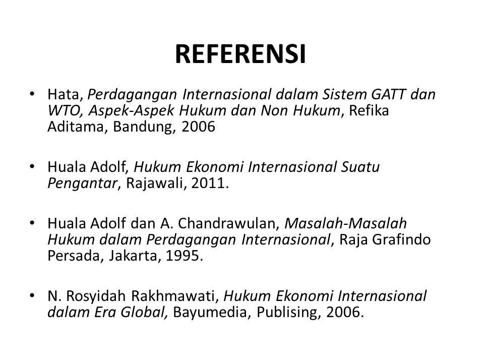 REFERENSI Hata, Perdagangan Internasional dalam Sistem GATT dan WTO, Aspek-Aspek Hukum dan Non Hukum, Refika Aditama, Bandung, 2006.