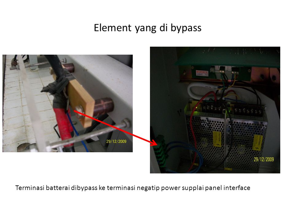 Element yang di bypass Terminasi batterai dibypass ke terminasi negatip power supplai panel interface.