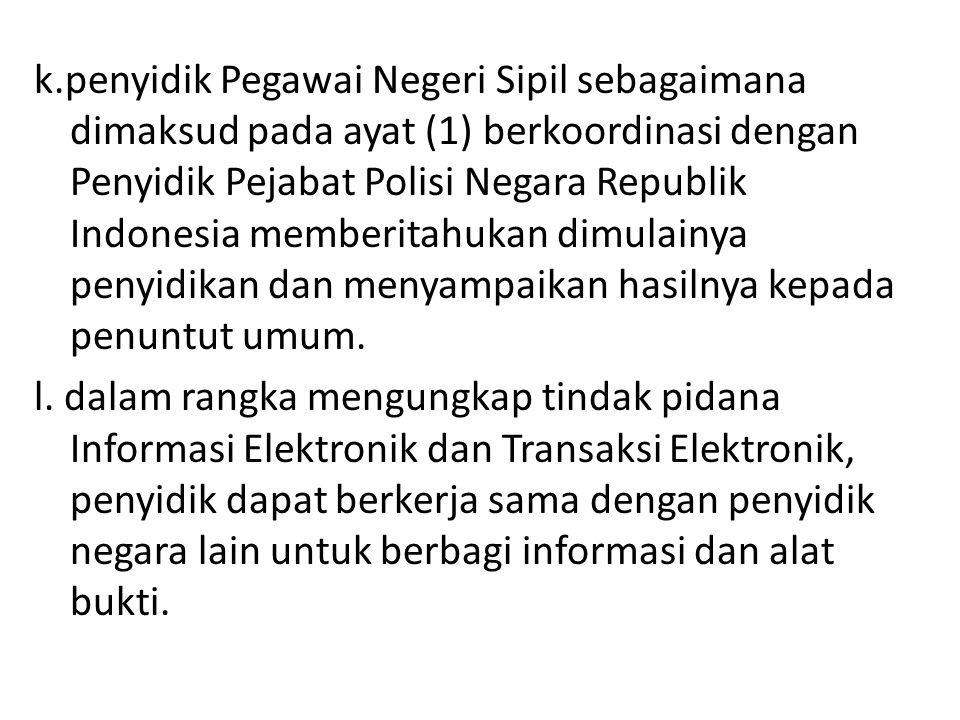 k.penyidik Pegawai Negeri Sipil sebagaimana dimaksud pada ayat (1) berkoordinasi dengan Penyidik Pejabat Polisi Negara Republik Indonesia memberitahukan dimulainya penyidikan dan menyampaikan hasilnya kepada penuntut umum.