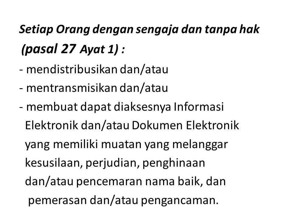 Setiap Orang dengan sengaja dan tanpa hak (pasal 27 Ayat 1) :