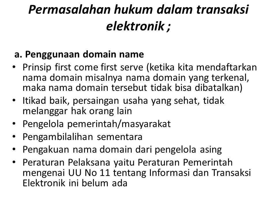 Permasalahan hukum dalam transaksi elektronik ;