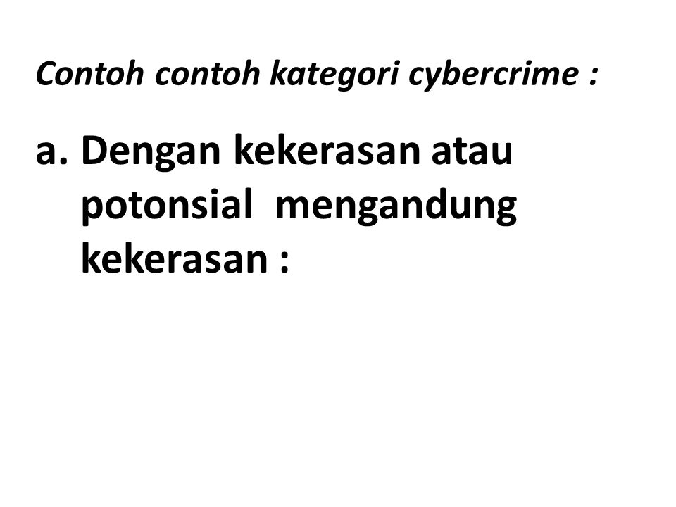 Contoh contoh kategori cybercrime :