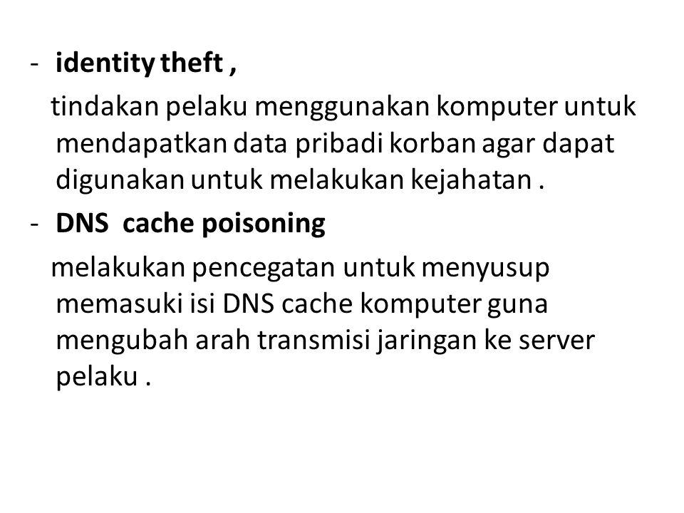 identity theft , tindakan pelaku menggunakan komputer untuk mendapatkan data pribadi korban agar dapat digunakan untuk melakukan kejahatan .