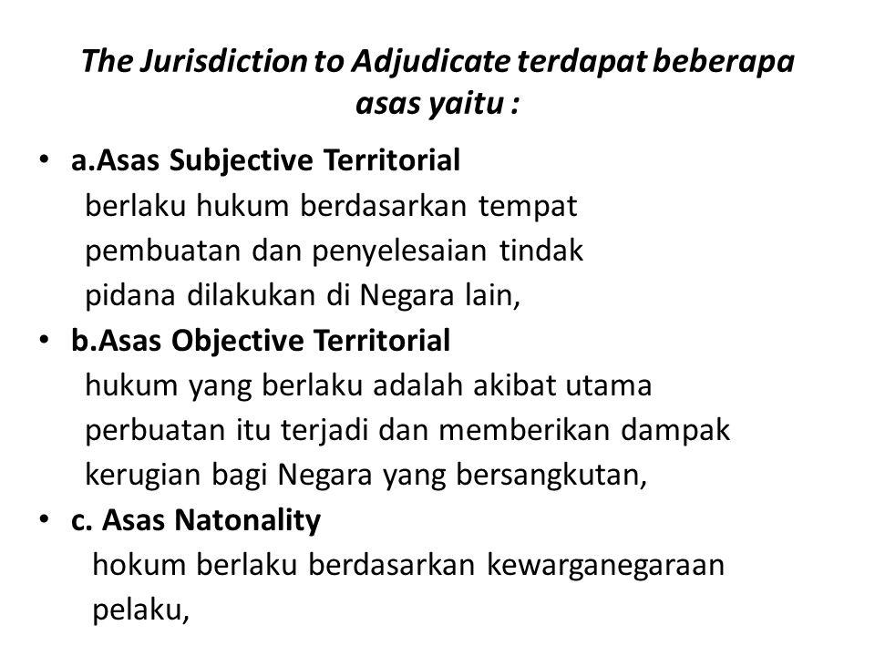 The Jurisdiction to Adjudicate terdapat beberapa asas yaitu :