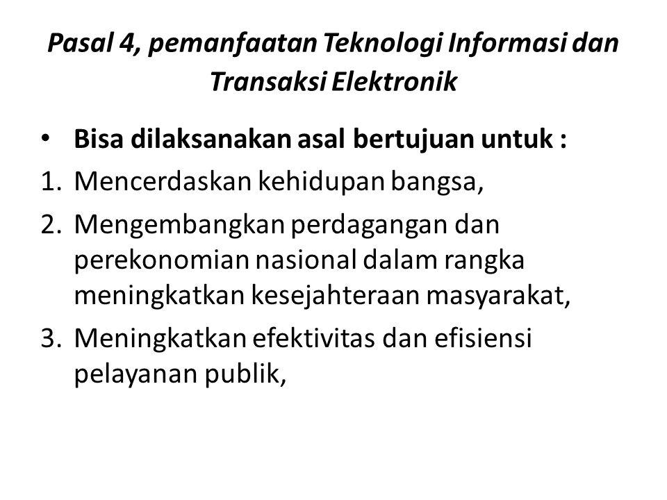 Pasal 4, pemanfaatan Teknologi Informasi dan Transaksi Elektronik