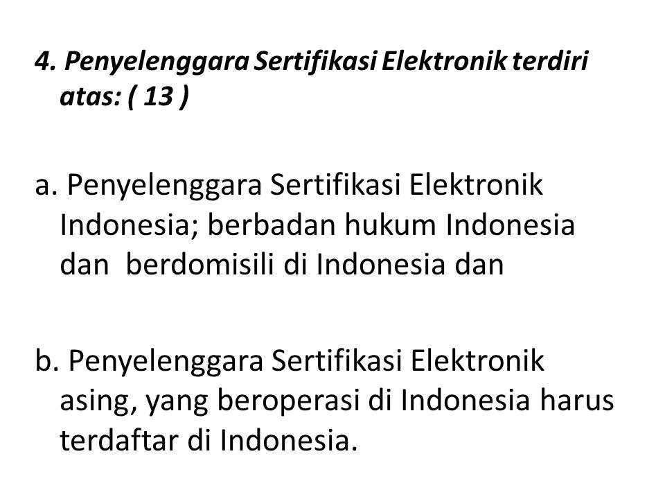 4. Penyelenggara Sertifikasi Elektronik terdiri atas: ( 13 )