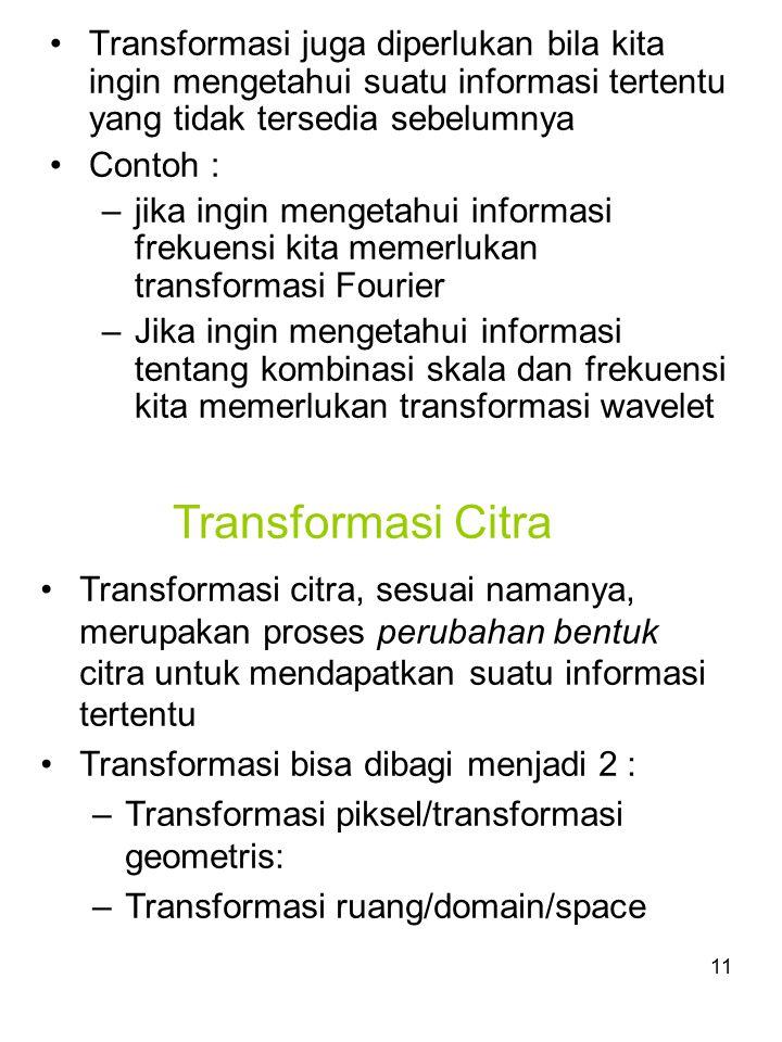 Transformasi juga diperlukan bila kita ingin mengetahui suatu informasi tertentu yang tidak tersedia sebelumnya