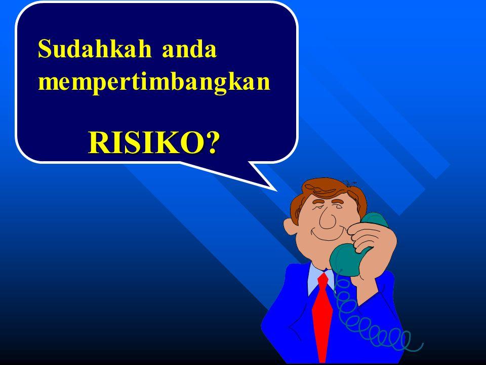 Sudahkah anda mempertimbangkan RISIKO