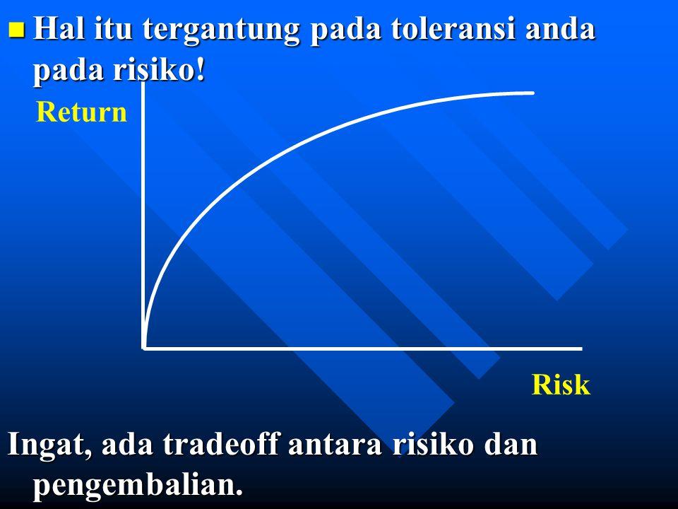 Hal itu tergantung pada toleransi anda pada risiko!