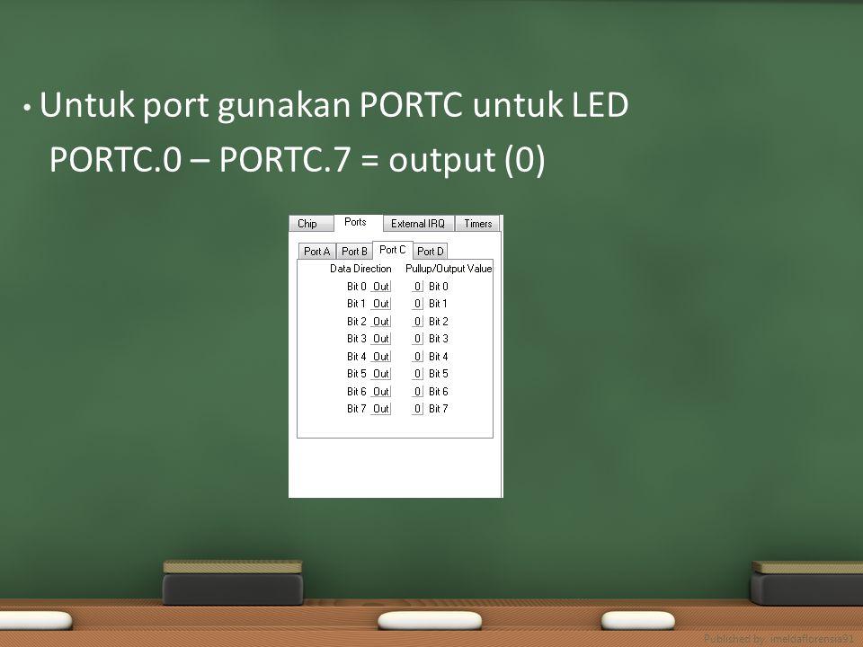 Untuk port gunakan PORTC untuk LED PORTC.0 – PORTC.7 = output (0)