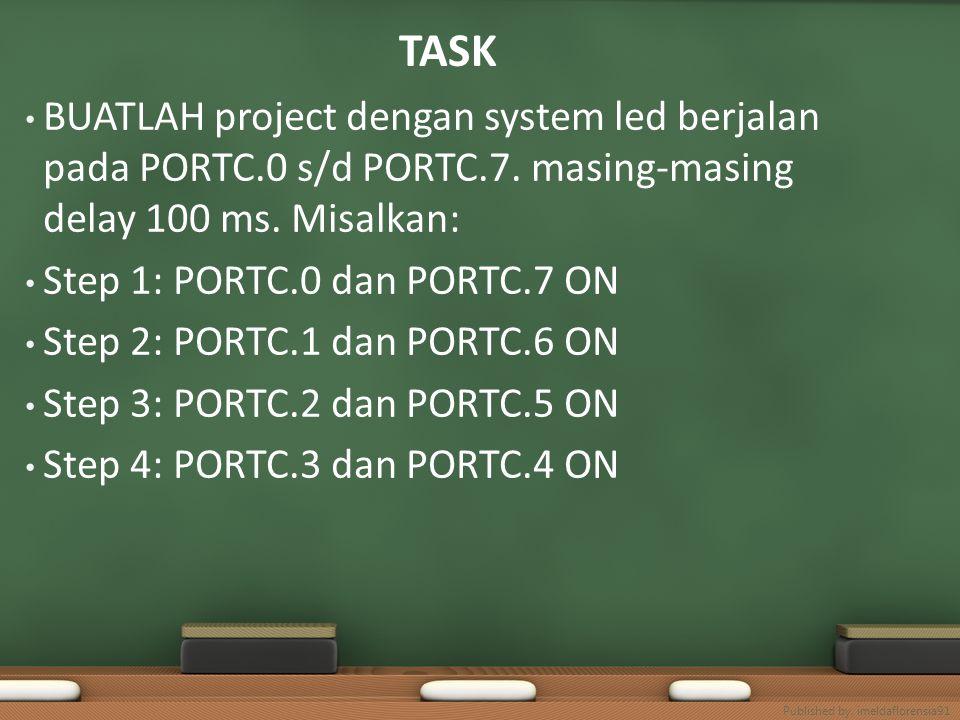 TASK BUATLAH project dengan system led berjalan pada PORTC.0 s/d PORTC.7. masing-masing delay 100 ms. Misalkan: