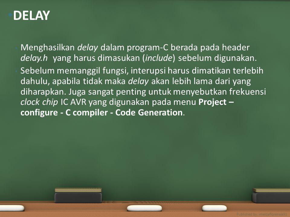 DELAY Menghasilkan delay dalam program-C berada pada header delay.h yang harus dimasukan (include) sebelum digunakan.