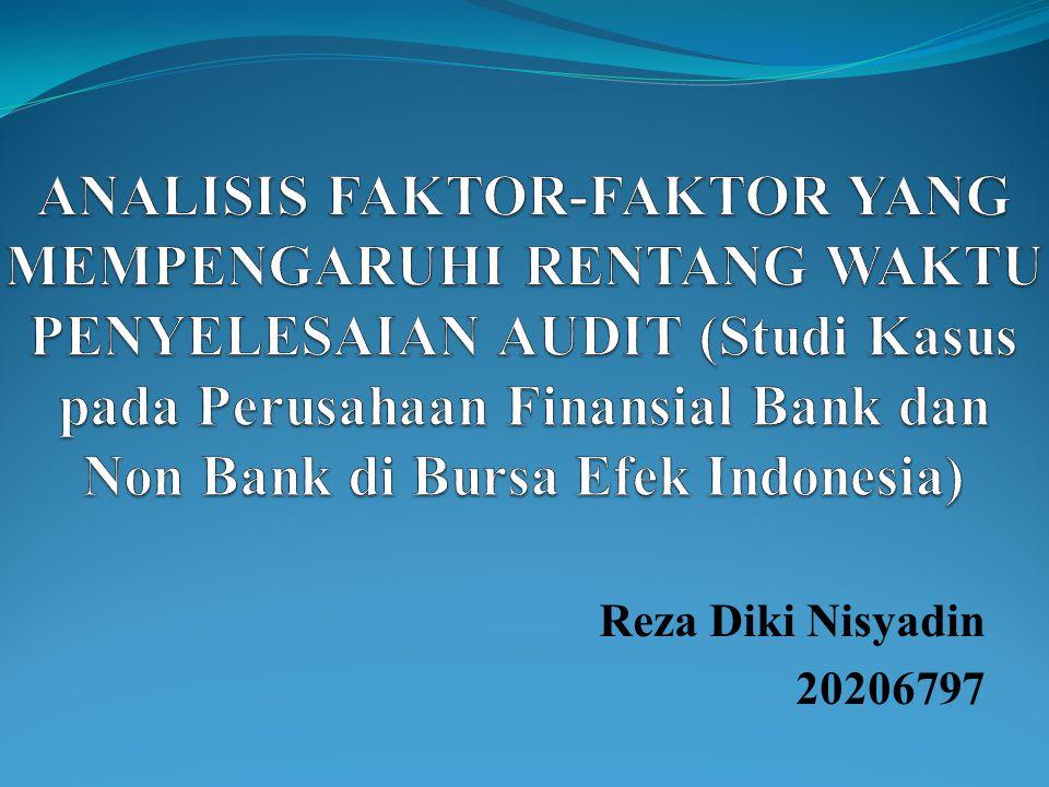 ANALISIS FAKTOR-FAKTOR YANG MEMPENGARUHI RENTANG WAKTU PENYELESAIAN AUDIT (Studi Kasus pada Perusahaan Finansial Bank dan Non Bank di Bursa Efek Indonesia)