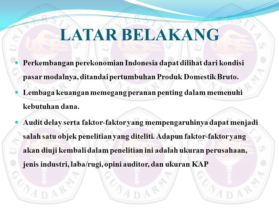 LATAR BELAKANG Perkembangan perekonomian Indonesia dapat dilihat dari kondisi pasar modalnya, ditandai pertumbuhan Produk Domestik Bruto.