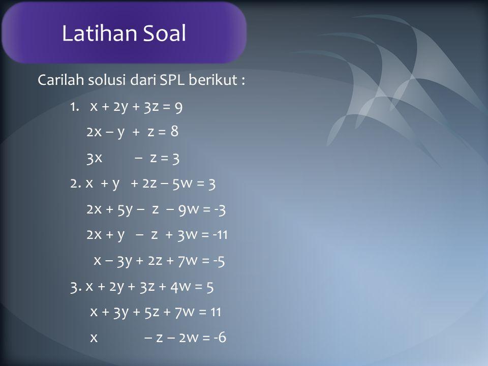 Latihan Soal Carilah solusi dari SPL berikut : 1. x + 2y + 3z = 9