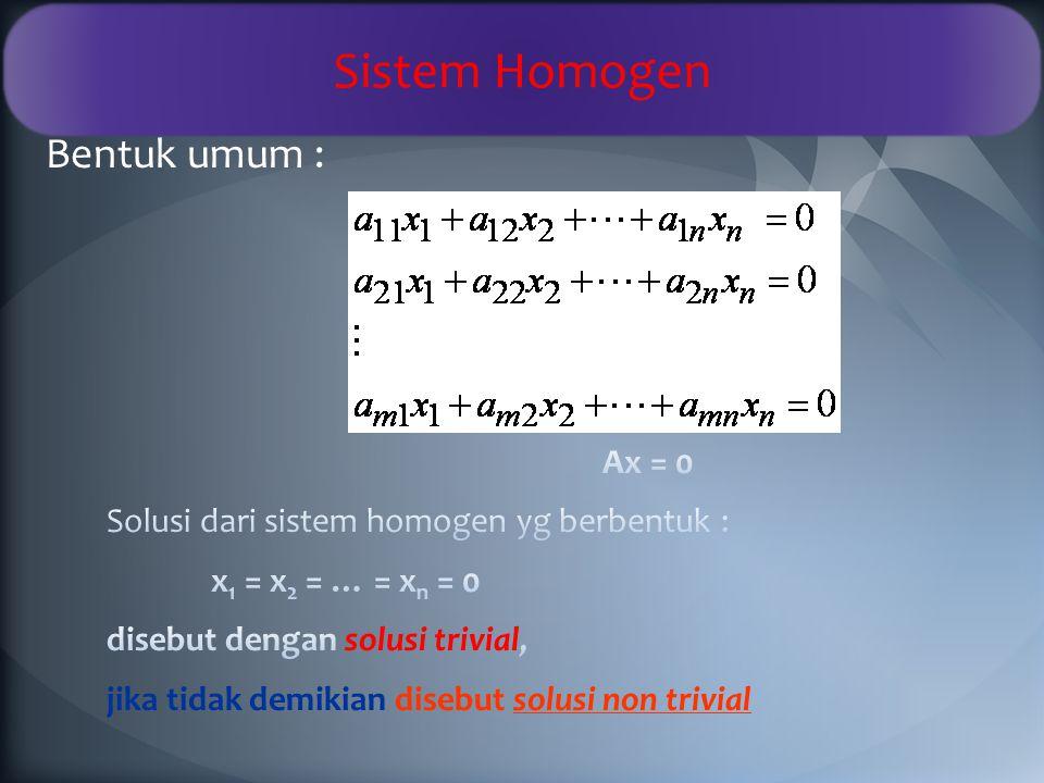 Sistem Homogen Bentuk umum : Ax = 0