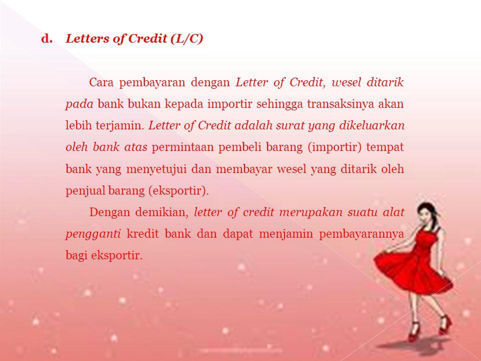 d. Letters of Credit (L/C)