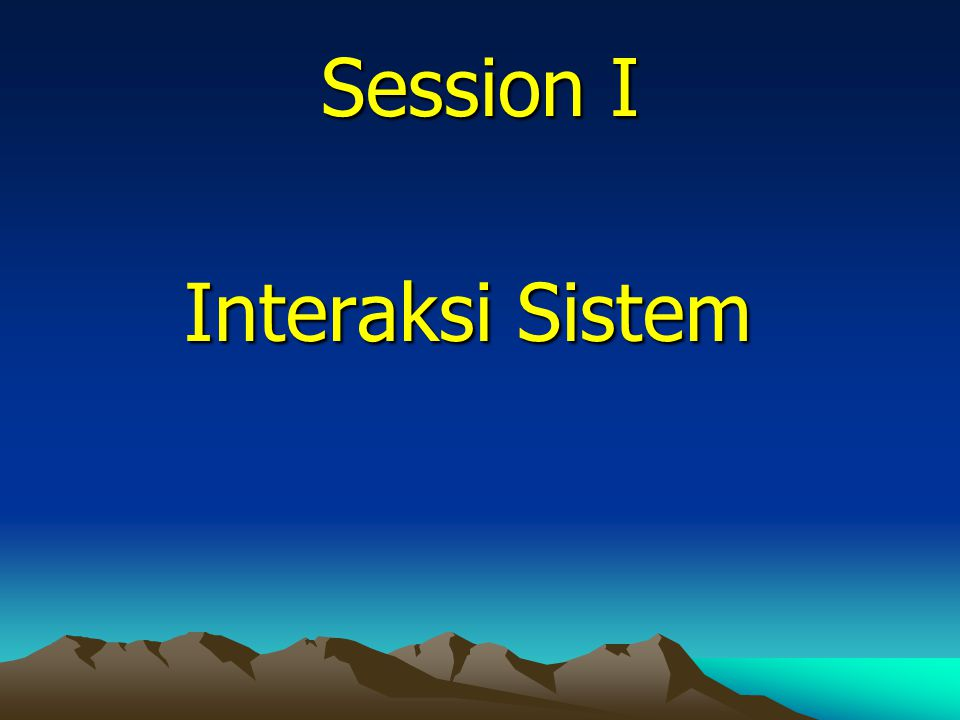 Session I Interaksi Sistem