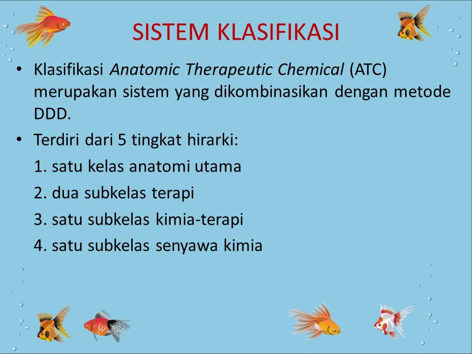 SISTEM KLASIFIKASI Klasifikasi Anatomic Therapeutic Chemical (ATC) merupakan sistem yang dikombinasikan dengan metode DDD.