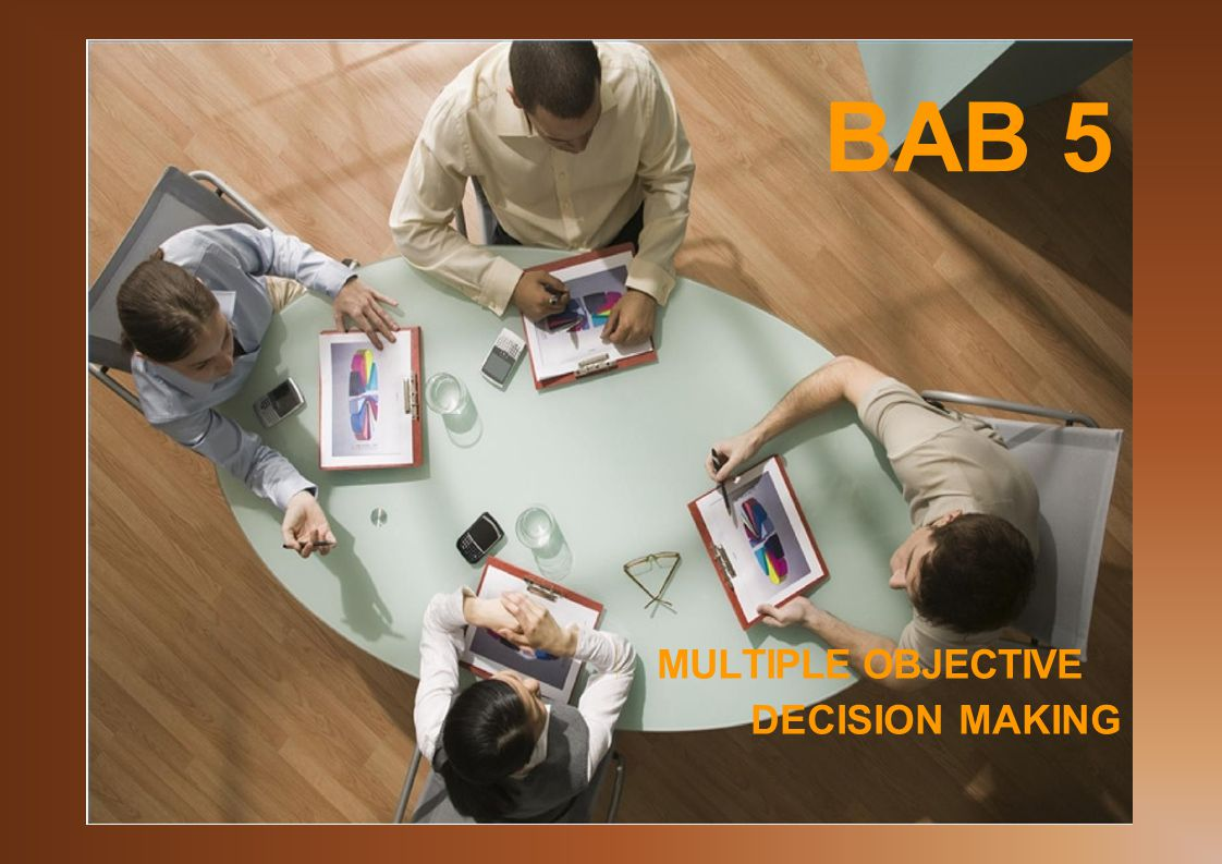 BAB 5 MULTIPLE OBJECTIVE DECISION MAKING